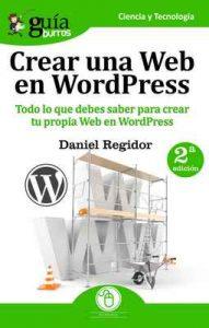 GuíaBurros: Crear una Web en WordPress: Todo lo que debes saber para crear tu própia Web en WordPress – Daniel Regidor [ePub & Kindle]