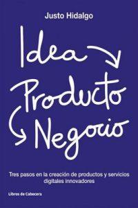 Idea, Producto y Negocio: Tres pasos en la creación de productos y servicios digitales innovadores (Temáticos Emprendedores) – Justo Hidalgo [ePub & Kindle]
