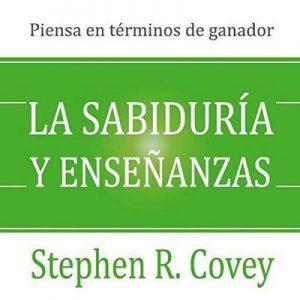 La Sabiduría y Enseñanzas [Wisdom and Teachings] – Stephen R. Covey [Narrado por David Mier] [Audiolibro] [Español]