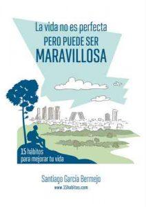 La vida no es perfecta, pero puede ser maravillosa: 15 hábitos para mejorar tu vida – Santiago García Bermejo [ePub & Kindle]
