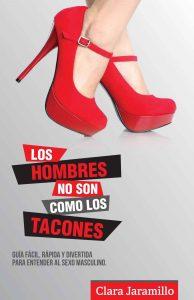 Los Hombres no son como los Tacones: Guia fácil, rápida y divertida para entender al sexo masculino – Clara Jaramillo, Miguel Angel Huerta [ePub & Kindle]