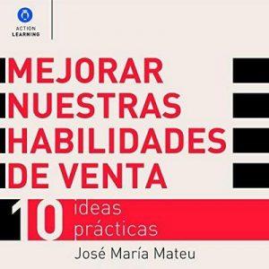Mejorar nuestras habilidades de venta – José María Mateu [Narrado por Alfonso Sales] [Audiolibro] [Español]
