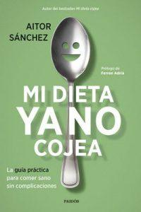 Mi dieta ya no cojea: La guía práctica para comer sano sin complicaciones – Aitor Sánchez García [ePub & Kindle]