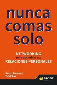 Nunca comas solo: Networking para optimizar tus relaciones personales – Keith Ferrazzi, Tahl Raz [ePub & Kindle]