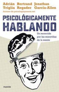 Psicológicamente hablando: Un recorrido por las maravillas de la mente – Adrián Triglia, Jonathan García-Allen [ePub & Kindle]