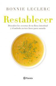 Restablecer: Descubre los secretos de tu flora intestinal y el método en tres fases para sanarla – Bonnie Leclerc [ePub & Kindle]