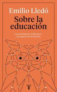 Sobre la educación: La necesidad de la literatura y la vigencia de la filosofía (Pensamiento) – Emilio Lledó [ePub & Kindle]