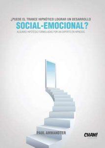 ¿Puede el Trance Hipnótico lograr un desarrollo Social-Emocional?: Algunas hipótesis formulada por un experto en Hipnosis – Paul Anwandter [ePub & Kindle]