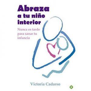 Abraza a tu niño interior – Victoria Cadarso [Narrado por Gabriela Ramirez] [Audiolibro] [Español]