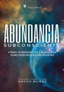 Abundancia Subconsciente: Cómo eliminar los 3 bloqueos subconscientes del dinero – Nacho Muñoz [ePub & Kindle]