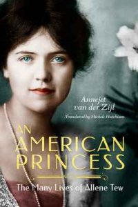 An American Princess: The Many Lives of Allene Tew – Annejet van der Zijl, Michele Hutchison [ePub & Kindle] [English]