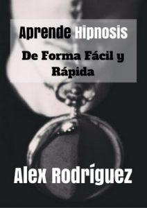 Aprende hipnosis de forma fácil y rápida: Cómo hipnotizar a cualquier persona, en cualquier situación (Hipnosis fácil y rápida nº 1) – Alex Rodríguez [ePub & Kindle]