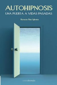 Autohipnosis una puerta a vidas pasadas – Horacio Ruiz Iglesias [ePub & Kindle]