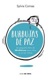 Burbujas de paz: Pequeño libro de Mindfulness para niños (y no tan niños) – Sylvia Comas [ePub & Kindle]