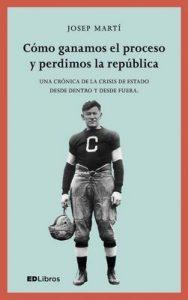 Cómo ganamos el proceso y perdimos la república: Crónica íntima sobre la crisis de Estado – Josep Martí Blanch [ePub & Kindle]