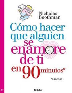 Cómo hacer que alguien se enamore de ti en noventa minutos o menos – Nicholas Boothman [ePub & Kindle]