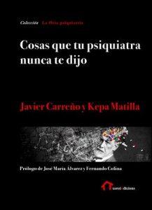 Cosas que tu psiquiatra nunca te dijo: Otra mirada sobre las verdades de las psiquiatrías y las psicologías – Javier Carreño, Kepa Matilla [ePub & Kindle]