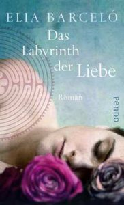 Das Labyrinth der Liebe: Roman – Elia Barceló, Anja Rüdiger [ePub & Kindle] [German]