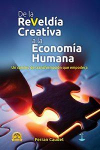 De la Reveldía Creativa a la Economía Humana – Ferran Caudet Domínguez [ePub & Kindle]