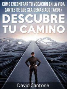 Descubre Tu Camino: Cómo Encontrar Tu Vocación en la Vida (Antes de que Sea Demasiado Tarde) – David Cantone [ePub & Kindle]