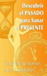 Descubrir el pasado para sanar el presente: Terapia de regresión a vidas pasadas para sanar el alma – Carmen de Sayve, Ana Coudurier [ePub & Kindle]