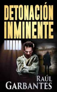 Detonación Inminente – Raúl Garbantes [ePub & Kindle]