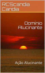 Domínio Alucinante: Ação Alucinante – RCScandia Candia, Rafael de Candia Silva Candia [ePub & Kindle] [Portuguese]