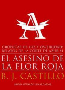 El Asesino de la Flor Roja (Crónicas de Luz y Oscuridad: Relatos de la Corte de Azur nº 1) – B.J. Castillo [ePub & Kindle]