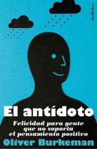 El antídoto: Felicidad para gente que no soporta el pensamiento positivo (Indicios no ficción) – Oliver Burkeman, Martín Rodríguez-Courel Ginzo [ePub & Kindle]