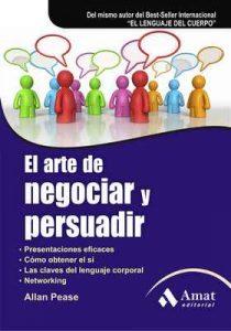El arte de negociar y persuadir: Presentaciones eficaces. Cómo obtener el sí. Las claves del lenguaje corporal. Networking – Allan Pease [ePub & Kindle]