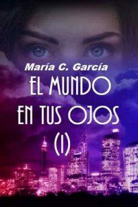 El mundo en tus ojos (1ª Parte) – María C. García [ePub & Kindle]