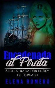 Encadenada al Pirata: Secuestrada por el Rey del Crimen – Elena Romero [ePub & Kindle]
