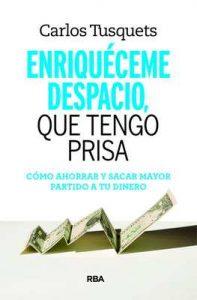 Enriquéceme despacio que tengo prisa – Carlos Tusquets Trías de Bes [ePub & Kindle]