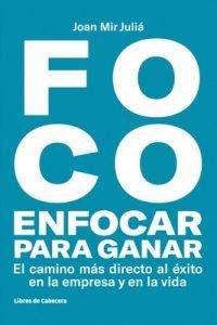 FOCO. Enfocar para ganar: El camino más directo al éxito en la empresa y en la vida (Temáticos) – Joan Mir Juliá [ePub & Kindle]