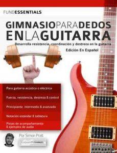 Gimnasio para dedos en la guitarra: Desarrolla resistencia, coordinación, destreza y velocidad en la guitarra (tocar la guitarra) – Simon Pratt, Joseph Alexander [ePub & Kindle]