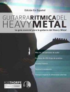 Guitarra rítmica del Heavy Metal: La guía esencial para la guitarra del Heavy Metal – Rob Thorpe, Joseph Alexander [ePub & Kindle]