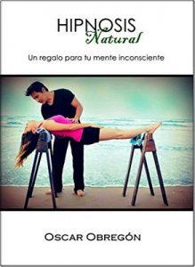 HIPNOSIS Natural: Un regalo para tu mente inconsciente (Hipnosis Aplicada nº 1) – Oscar Obregón [ePub & Kindle]