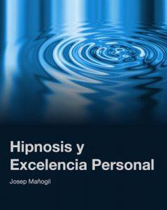 Hipnosis y Excelencia Personal – Josep Mañogil Lucas [ePub & Kindle]