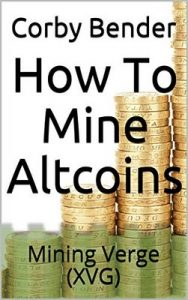 How To Mine Altcoins: Mining Verge (XVG) – Corby Bender [ePub & Kindle] [English]