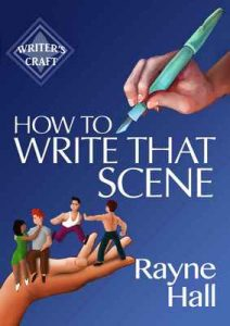 How To Write That Scene: Professional Techniques For Fiction Authors (Writer's Craft Book 28) – Rayne Hall [ePub & Kindle] [English]