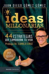Ideas millonarias: 44 estrategias que cambiarán tu vida – Juan Diego Gómez Gómez [ePub & Kindle]