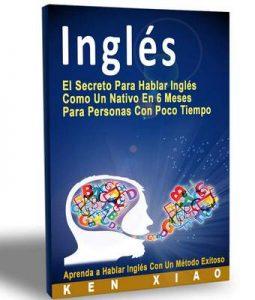 Inglés: El Secreto Para Hablar Inglés Como Un Nativo En 6 Meses Para Personas Con Poco Tiempo – Ken Xiao, Eng English [ePub & Kindle]