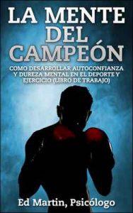 La Mente del Campeón: Como Desarrollar Autoconfianza Y Dureza Mental En El Deporte Y Ejercicio (Libro De Trabajo) – Ed Martin [ePub & Kindle]