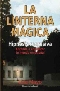 La linterna mágica: Hipnosis regresiva: aprende a equilibrar tu mundo emocional – Lola Mayo [ePub & Kindle]