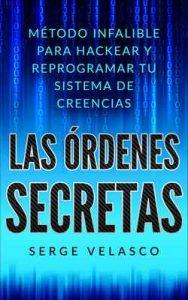 Las Órdenes Secretas: Método infalible para hackear tu sistema de creencias – Sergio Velasco [ePub & Kindle]