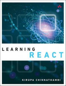 Learning React: A Hands-On Guide to Building Maintainable, High-Performing Web Application User Interfaces Using the React JavaScript Library – Kirupa Chinnathambi [ePub & Kindle] [English]