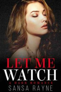 Let Me Watch: A Dark Romance – Sansa Rayne [ePub & Kindle] [English]