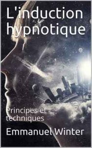L'induction hypnotique: Principes et techniques – Emmanuel Winter [ePub & Kindle] [French]