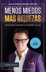 Menos miedos más riquezas: Para qué caminar si puedes volar – Juan Diego Gómez Gómez [ePub & Kindle]