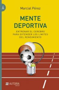 Mente Deportiva: Entrenar El Cerebro Para Extender Los Limites del Rendimiento – Marcial Perez [ePub & Kindle]